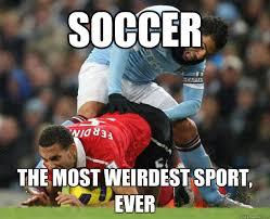Funny Soccer Meme - soccer the most weirdest sport ever soccer fail quickmeme