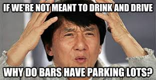 Drink Driving Memes - if we re not meant to drink and drive why do bars have parking lots