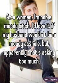 I Love My Husband Meme - a woman i m not a moody bitch i d love it if my husband wouldn