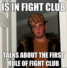 Fight Club Memes - is in fight club talks about the first rule of fight club