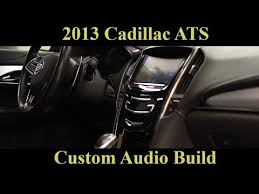 cadillac ats build 2013 cadillac ats custom audio build