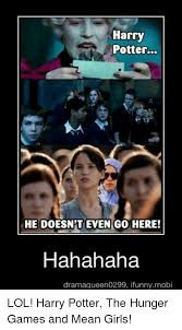 Hunger Games Memes Funny - harry potter he doesnt even go here hahahaha dramaqueen0299