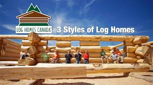 log homes canada 3 styles of log homes youtube
