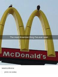 Most Offensive Memes Ever - the most american thing i ve ever seen mcdonald s tastefully