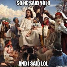 Lol Jesus Meme - so he said yolo and i said lol story time jesus meme win