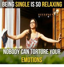 Memes About Being Single - being single is so relaxing feelings feelings lee nobody can