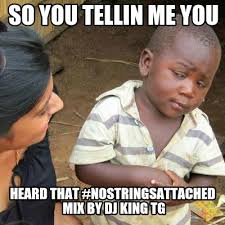 No Strings Attached Memes - meme creator so you tellin me you heard that nostringsattached