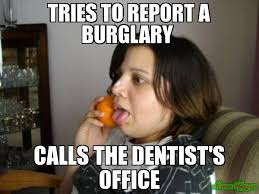 Wrong Number Meme - tries to report a burglary calls the dentist s office meme wrong