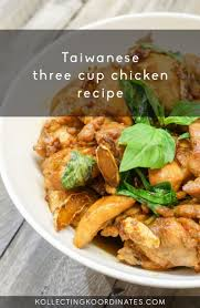 cuisine et voyage three cup chicken recipe how to this staple taiwanese dish at