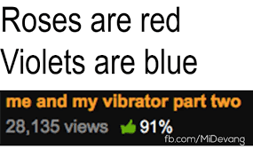 Roses Are Red Violets Are Blue Meme - roses are red violets are blue me and my vibrator part two 28135