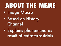 Aliens Meme History Channel - ancient aliens meme by chris haskell