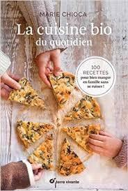 livre cuisine bio amazon fr la cuisine bio du quotidien 100 recettes pour manger