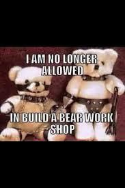 Build A Bear Meme - fuck off meme by th3d0ct0r memedroid
