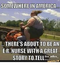 Er Memes - somewhere in america there s about to be an er nurse with a great