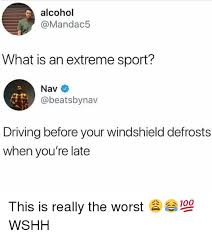 Extreme Memes - alcohol what is an extreme sport nav driving before your windshield