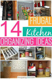 organize kitchen ideas 14 frugal kitchen organizing ideas organizing