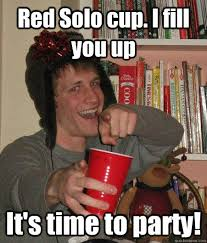 Red Solo Cup Meme - red solo cup i fill you up it s time to party freshman