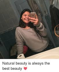 Natural Beauty Meme - natural beauty is always the best beauty meme on sizzle