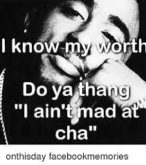I Aint Mad Meme - i know m vaaorth do ya thang i ain t mad a cha onthisday
