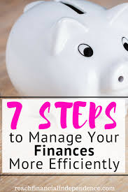 Manage 7 Steps To Manage Your Finances More Efficiently Reach Financial