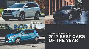 the best cars of 2017 consumer reports names 3 toyotas to 2017 best cars of the year list