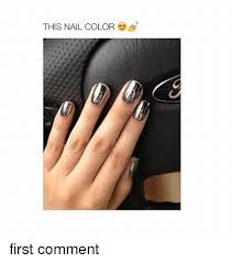 Nails Meme - this nail color first comment nails meme on me me