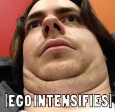 Big Ego Meme - ego intensifies intensifies know your meme