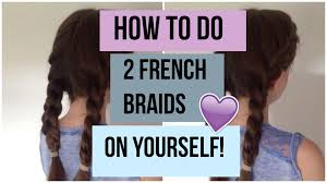 how to i french plait my own side hair how to do two french braids on yourself step by step tutorial