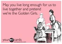 Birthday Meme For Friend - golden girls meme fun giggles pinterest golden girls meme