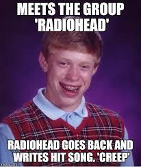 Radiohead Meme - bad luck brian meme imgflip