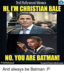 No You Are Meme - troll bollywood memes tb hi i m christian bale no you are batman o