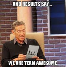 Team Meme - and results say we are team awesome maury povich lie