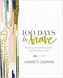 100 days to brave devotions for unlocking your most courageous