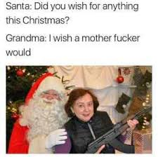 I Wish A Mother Would Meme - santa did you wish for anything this christmas grandma i wish a