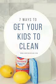 7 ways to get your kids to clean honeybear lane