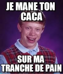 Meme Caca - je mane ton caca bad luck brian meme on memegen