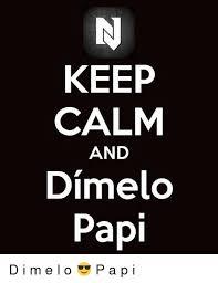 Keep Calm And Meme Generator - keep calm and dimelo papi d i m e l o p a p i meme on me me
