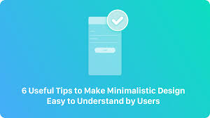 minimalistic 6 useful tips to make minimalistic design easy to understand by