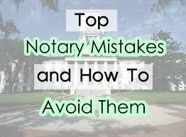 top notary mistakes and how to avoid them florida notaries