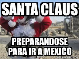 Memes De Santa Claus - meme personalizado santa claus preparandose para ir a mexico