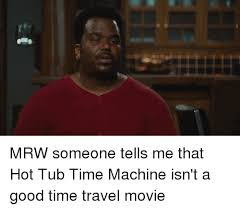 Hot Tub Time Machine Meme - 25 best memes about hot tub time machine hot tub time