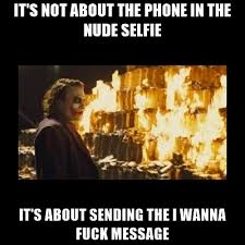 Wanna Fuck Meme - it s not about the phone in the nude selfie it s about sending the i