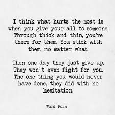 i think what hurts the most is when you give your all to someone