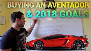 buying a lamborghini aventador vlog buying a lamborghini aventador sv my 2018 goals