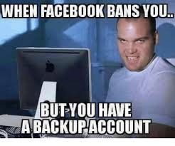 What Is Meme On Facebook - when facebook bans you but you have abackupaccount meme on me me
