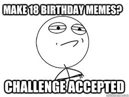 Birthday Memes 18 - make 18 birthday memes challenge accepted challenge accepted