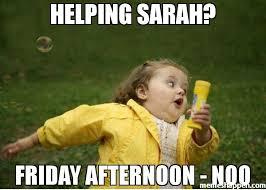 Sarah Memes - helping sarah friday afternoon noo meme chubby bubbles girl