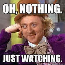 Nothing Meme - oh nothing just watching creepy wonka quickmeme