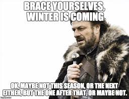 Winter Is Coming Meme - winter is coming imgflip