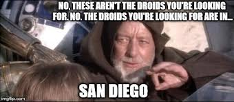 San Diego Meme - these arent the droids you were looking for look in san diego